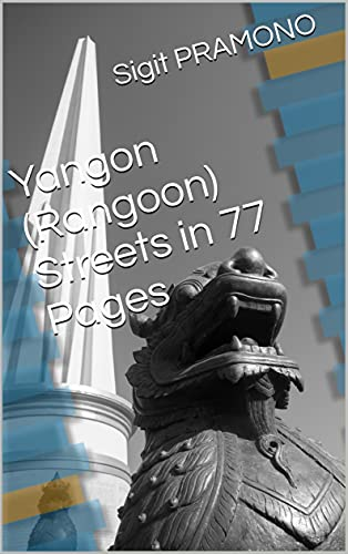 Yangon (Rangoon) Streets in 77 Pages (English Edition)