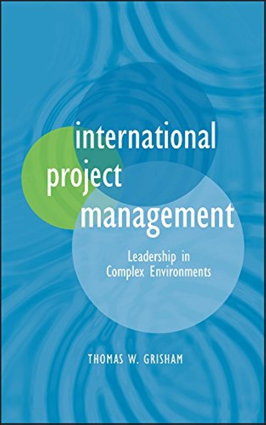知り合い神マークされたInternational Project Management: Leadership in Complex Environments (English Edition)
