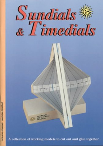 Sundials and Timedials: A Collection of Working Models to Cu
