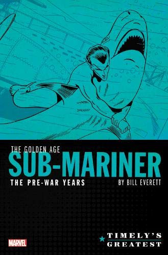 Timely's Greatest: The Golden Age Sub-Mariner By Bill Everett - The Pre-War YearsOmnibus