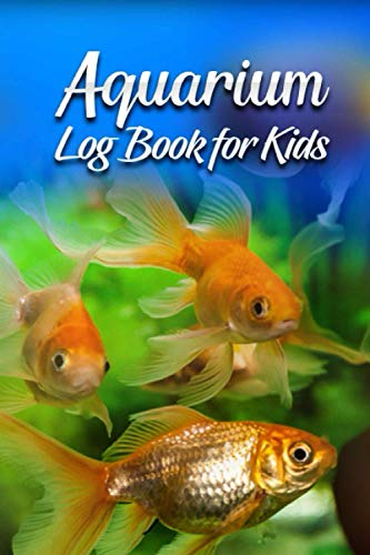 Aquarium Log book For Kids: Home Aquarium Maintenance Journal For Kids | Daily Checkup, Water, Fish, And Tank Record Book |