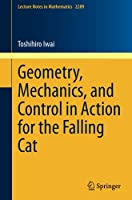 Geometry, Mechanics, and Control in Action for the Falling Cat (Lecture Notes in Mathematics)