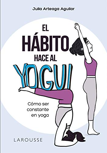 El hábito hace al yogui: Cómo ser constante en yoga