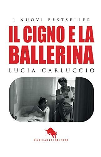 IL CIGNO E LA BALLERINA: Romanzo vincitore della II Edizione del Premio Letterario Internazionale DAE