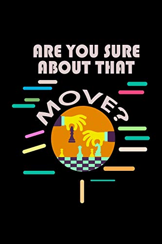 Are you Sure About That Move?: Notebook | Journal | Diary | 110 Lined pages