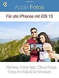 Apple Fotos : Für alle iPhones mit iOS 13 (German Edition)