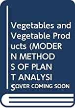 Vegetables and Vegetable Products (MODERN METHODS OF PLANT ANALYSIS NEW SERIES)