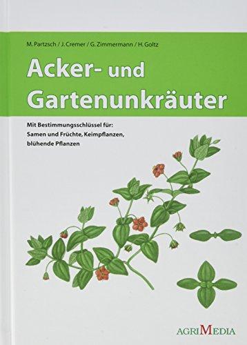 Acker- und Gartenunkräuter: Mit Bestimmungsschlüsseln für: Samen, Keimpflanzen, blühende Pflanzen