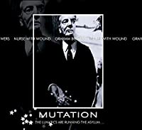 Mutation..The Lunatics Are Running The Asylum by Nurse With Wound & Graham Bowers