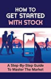 How To Get Started With Stock: A Step-By-Step Guide To Master The Market: Trading Platforms (English Edition)