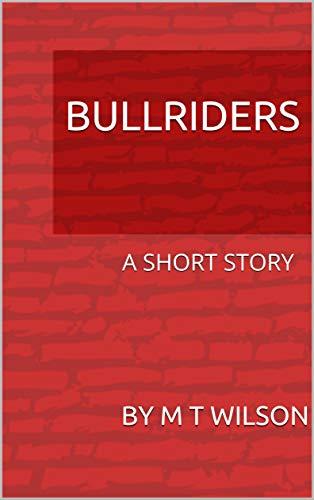 BULLRIDERS: A SHORT STORY (English Edition)