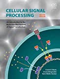 Cellular Signal Processing: An Introduction to the Molecular Mechanisms of Signal Transduction - Friedrich Marks