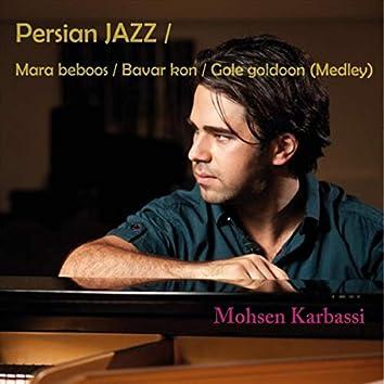 Persian Jazz: Mara Beboos / Bavar Kon / Gole Goldoon (Medley)
