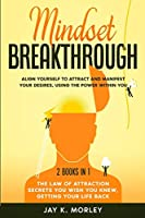 Mindset Breakthrough: Align Yourself to Attract and Manifest Your Desires, Using the Power Within You