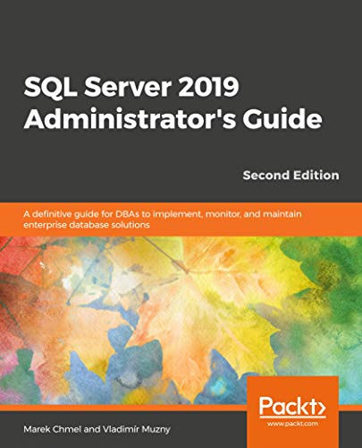 SQL Server 2019 Administrator's Guide, 2nd Edition: A definitive guide for DBAs to implement, monitor, and maintain enterprise database solutions Front Cover