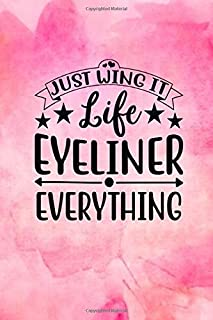 Just Wing It Life Eyeliner Everything: Quote Cover Journal: Lined Journal To Write In: