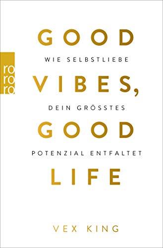 Good Vibes, Good Life: Wie Selbstliebe dein größtes Potenzial entfaltet