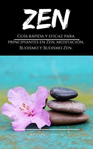 Zen: Guía rápida y eficaz para principiantes en Zen, meditación, Budismo y Budismo Zen.: (conciencia, mente, shôbôgenzô, sabiduría, zazen, atención) (Tranquilidad nº 1)