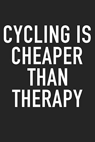 Cycling Is Cheaper Than Therapy: A 6x9 Inch Matte Softcover Journal Notebook With 120 Blank Lined Pages And A Cycling Workout Cover Slogan