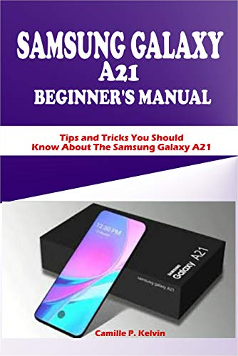 SAMSUNG GALAXY A21 BEGINNER'S MANUAL: Tips and Tricks You Should Know About The...