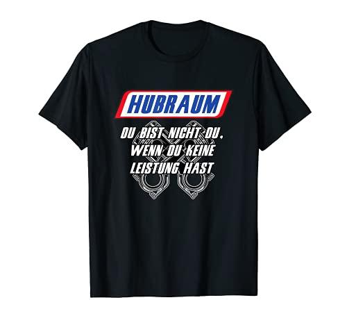 Hubraum - Du bist nicht du wenn du keine LEISTUNG hast T-Shirt
