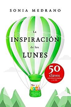 LA INSPIRACIÓN DE LOS LUNES: 50 Claves para elevar tu EQUIPO y tu VIDA PDF EPUB Gratis descargar completo