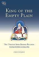 King of the Empty Plain: The Tibetan Iron Bridge Builder Tangtong Gyalpo (Tsadra)