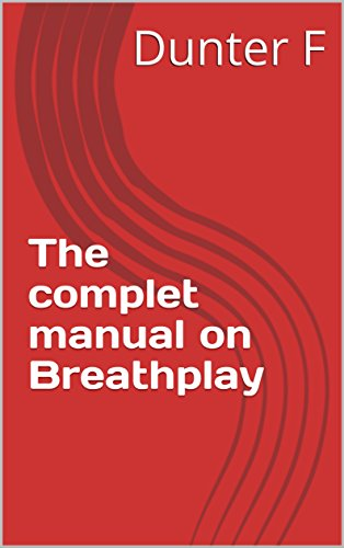 The complet manual on Breathplay (English Edition)