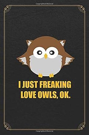 I Just Freaking Love Owls, OK.: Owl Birdwatcher Blank Lined Journal Notebook