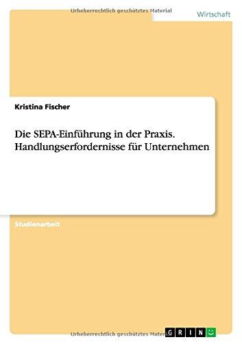 Die SEPA-Einführung in der Praxis. Handlungserfordernisse für Unternehmen