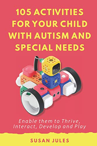 Compare Textbook Prices for 105 Activities for Your Child With Autism and Special Needs: Enable them to Thrive, Interact, Develop and Play  ISBN 9798585162787 by Jules, Susan