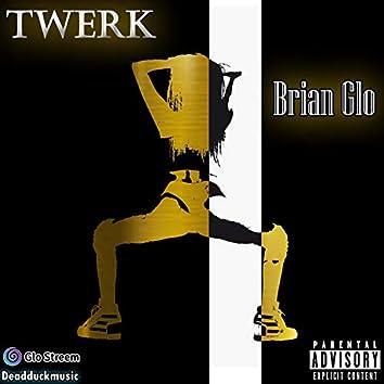 Twerk (feat. Brian Glo)