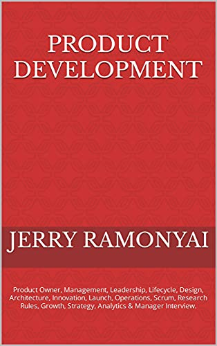 Product Development: Product Owner, Management, Leadership, Lifecycle, Design, Architecture, Innovation, Launch, Operations, Scrum, Research Rules, Growth, ... & Manager Interview. (English Edition)