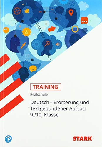STARK Training Realschule - Deutsch Erörterung und Textgebundener Aufsatz 9./10. Klasse