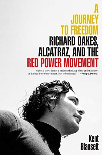 A Journey to Freedom Richard Oakes Alcatraz and the Red Power Movement The Henry Roe Cloud Series product image