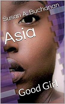 Asia: Good Girl by [Susan A. Buchanan]