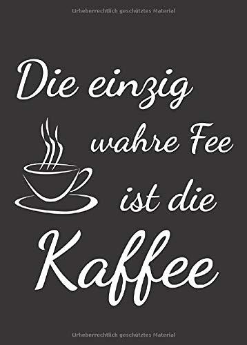 Die einzig wahre Fee ist die Kaffee: Kleines A6 Notizbuch, kariert, mit witzigem Spruch