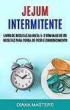 Jejum Intermitente: Livro De Receitas Da Dieta 5: 2 Com Mais De 80 Receitas Para Perda De Peso E Emagrecimento: livro de receitas da dieta 5:2 com mais ... para perda de peso e emagrecimento.