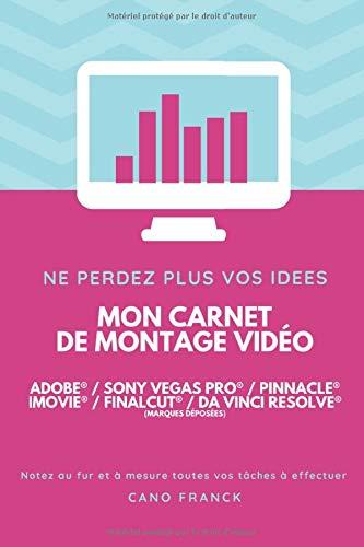 Mon carnet de montage vidéo - Adobe Première Pro® Sony Vegas Pro® Pinnacle Pro® iMovie® FinalCut®: Carnet de montages vidéos, aides au travail, penses bêtes.