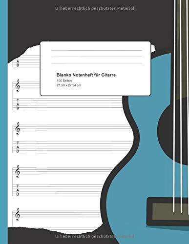 Blanko Notenheft für Gitarre: Leere Notenblätter für Gitarre (gebunden) | 100 Seiten | Noten-Linien und Tabulatur | ca. A4 (21,59 x 27,94 cm) | für ... Lernende, zum Songs schreiben und fürs Üben