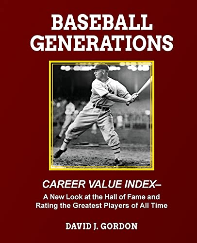 Compare Textbook Prices for Baseball Generations: Career Value Index - A New Look at the Hall of Fame and Rating the Greatest Players of All Time First Edition ISBN 9781955398060 by Gordon, David J.