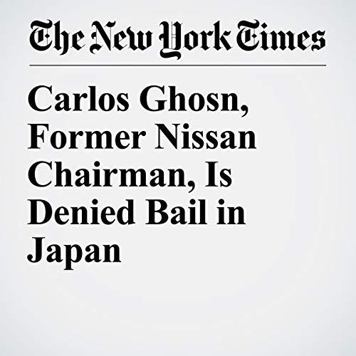 『Carlos Ghosn, Former Nissan Chairman, Is Denied Bail in Japan』のカバーアート