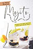 Mojito Recipe Book That Will Exceed Your Expectations: Prepare the Best Mojitos with This Recipe Book