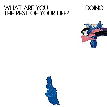What are you doing the rest of your life?