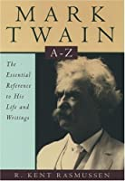 Mark Twain A to Z: The Essential Reference to His Life and Writings (Literary A to Z's)