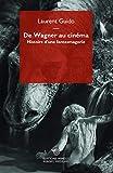 De Wagner au cinéma - Histoire d'une fantasmagorie