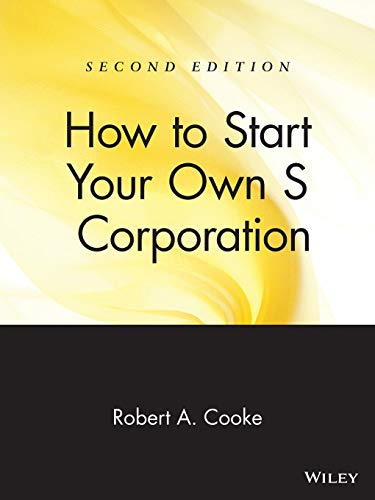 How to Start Your Own 'S' Corporation, Second Edition