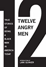 12 Angry Men: True Stories of Being a Black Man in America Today
