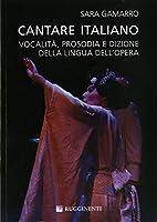 Cantare Italiano: Vocalita, Prosodia e Dizione Della Lingua Dell?Opera