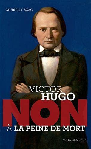 Victor Hugo :  Non à la peine de mort : non a la peine de mort